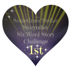 sometimes-stellar-storyteller-six-word-story-challenge-winner