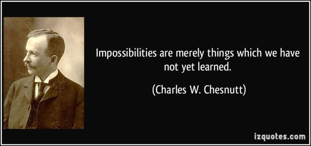 quote-impossibilities-are-merely-things-which-we-have-not-yet-learned-charles-w-chesnutt-340221.jpg